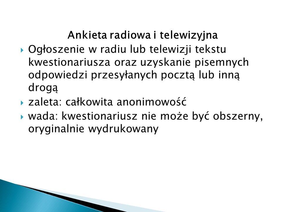 Ankieta radiowa i telewizyjna  Ogłoszenie w radiu lub telewizji tekstu kwestionariusza oraz uzyskanie pisemnych odpowiedzi przesyłanych pocztą lub in