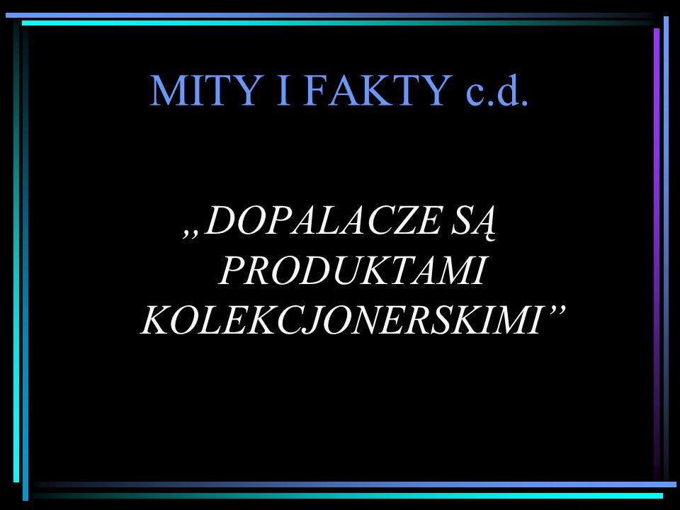 """MITY I FAKTY c.d. """"DOPALACZE SĄ PRODUKTAMI KOLEKCJONERSKIMI"""