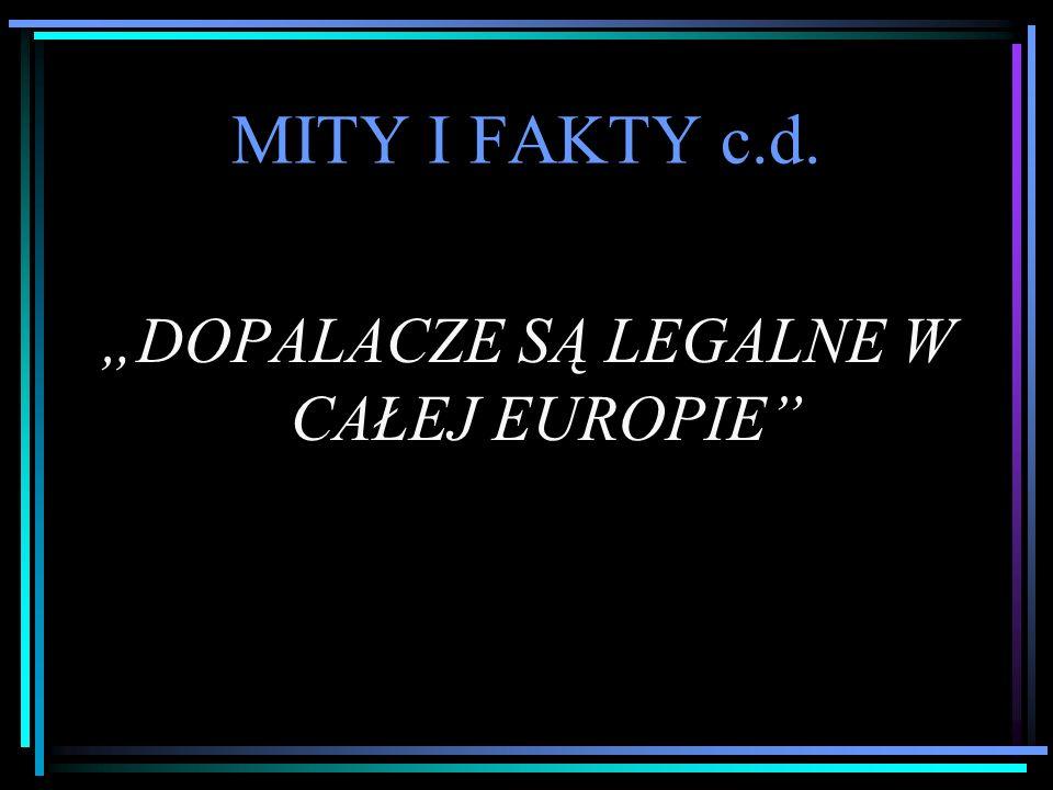 """MITY I FAKTY c.d. """"DOPALACZE SĄ LEGALNE W CAŁEJ EUROPIE"""