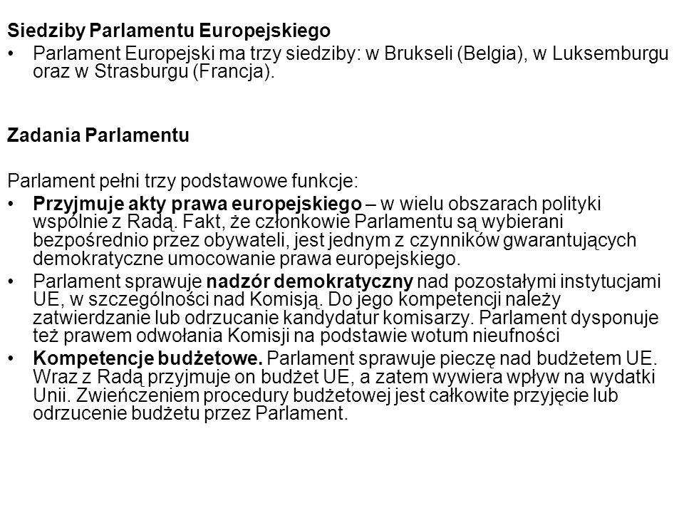 Siedziby Parlamentu Europejskiego Parlament Europejski ma trzy siedziby: w Brukseli (Belgia), w Luksemburgu oraz w Strasburgu (Francja).