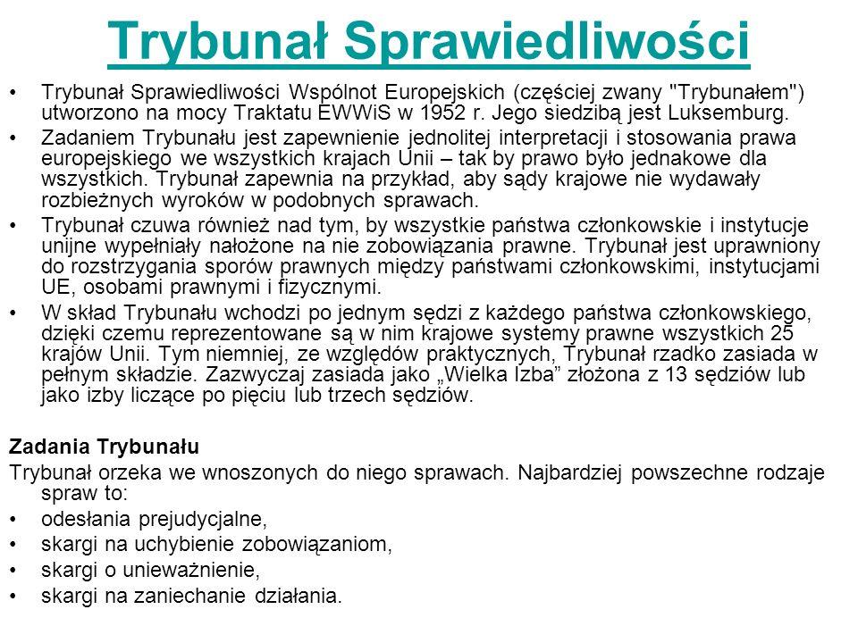 Trybunał Sprawiedliwości Trybunał Sprawiedliwości Wspólnot Europejskich (częściej zwany Trybunałem ) utworzono na mocy Traktatu EWWiS w 1952 r.