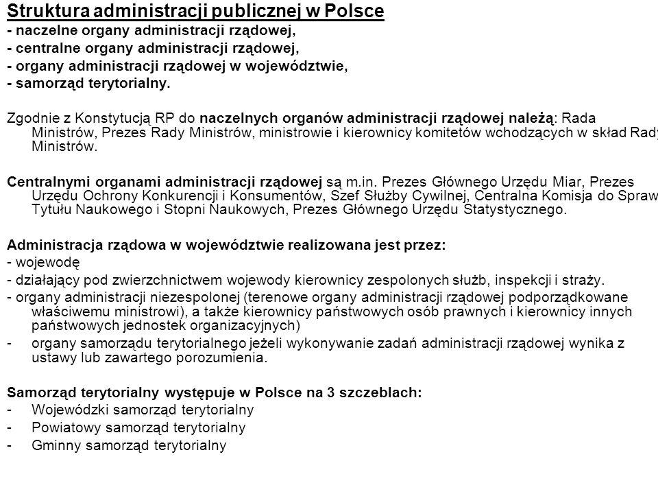 Struktura administracji publicznej w Polsce - naczelne organy administracji rządowej, - centralne organy administracji rządowej, - organy administracji rządowej w województwie, - samorząd terytorialny.