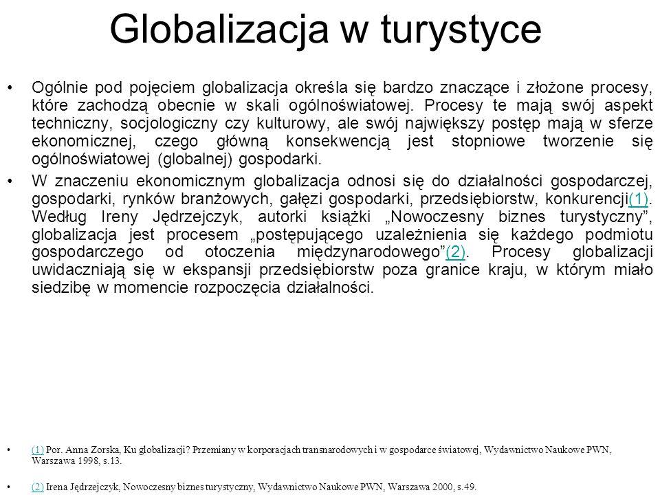 Globalizacja w turystyce Ogólnie pod pojęciem globalizacja określa się bardzo znaczące i złożone procesy, które zachodzą obecnie w skali ogólnoświatowej.