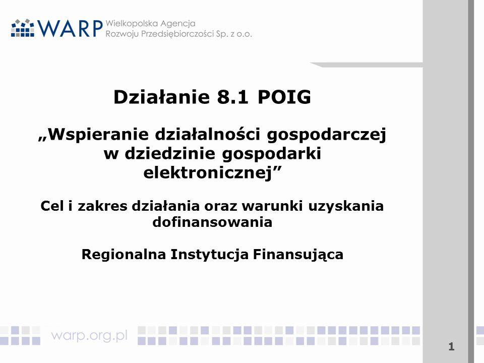 """1 Działanie 8.1 POIG """"Wspieranie działalności gospodarczej w dziedzinie gospodarki elektronicznej Cel i zakres działania oraz warunki uzyskania dofinansowania Regionalna Instytucja Finansująca"""