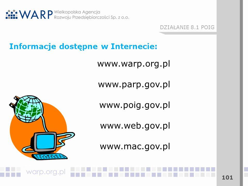 101 DZIAŁANIE 8.1 POIG Informacje dostępne w Internecie: www.warp.org.pl www.parp.gov.pl www.poig.gov.pl www.web.gov.pl www.mac.gov.pl