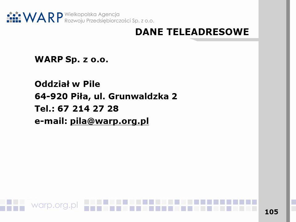 105 WARP Sp. z o.o. Oddział w Pile 64-920 Piła, ul. Grunwaldzka 2 Tel.: 67 214 27 28 e-mail: pila@warp.org.pl DANE TELEADRESOWE