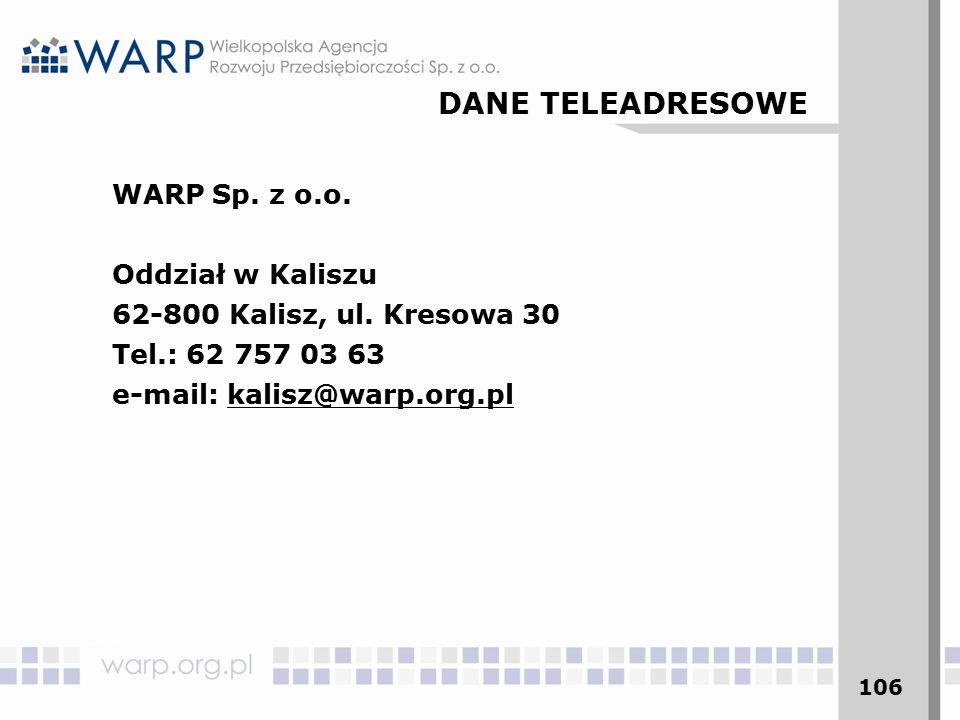 106 WARP Sp. z o.o. Oddział w Kaliszu 62-800 Kalisz, ul. Kresowa 30 Tel.: 62 757 03 63 e-mail: kalisz@warp.org.pl DANE TELEADRESOWE