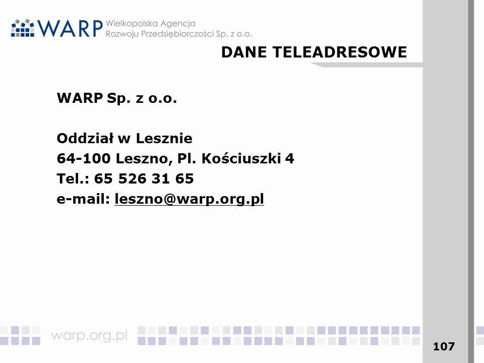 107 WARP Sp. z o.o. Oddział w Lesznie 64-100 Leszno, Pl. Kościuszki 4 Tel.: 65 526 31 65 e-mail: leszno@warp.org.pl DANE TELEADRESOWE