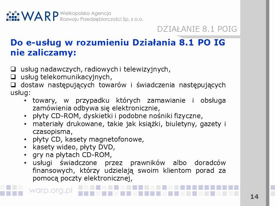 14 DZIAŁANIE 8.1 POIG Do e-usług w rozumieniu Działania 8.1 PO IG nie zaliczamy:  usług nadawczych, radiowych i telewizyjnych,  usług telekomunikacy