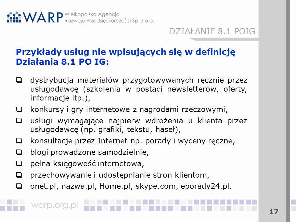 17 DZIAŁANIE 8.1 POIG Przykłady usług nie wpisujących się w definicję Działania 8.1 PO IG:  dystrybucja materiałów przygotowywanych ręcznie przez usł