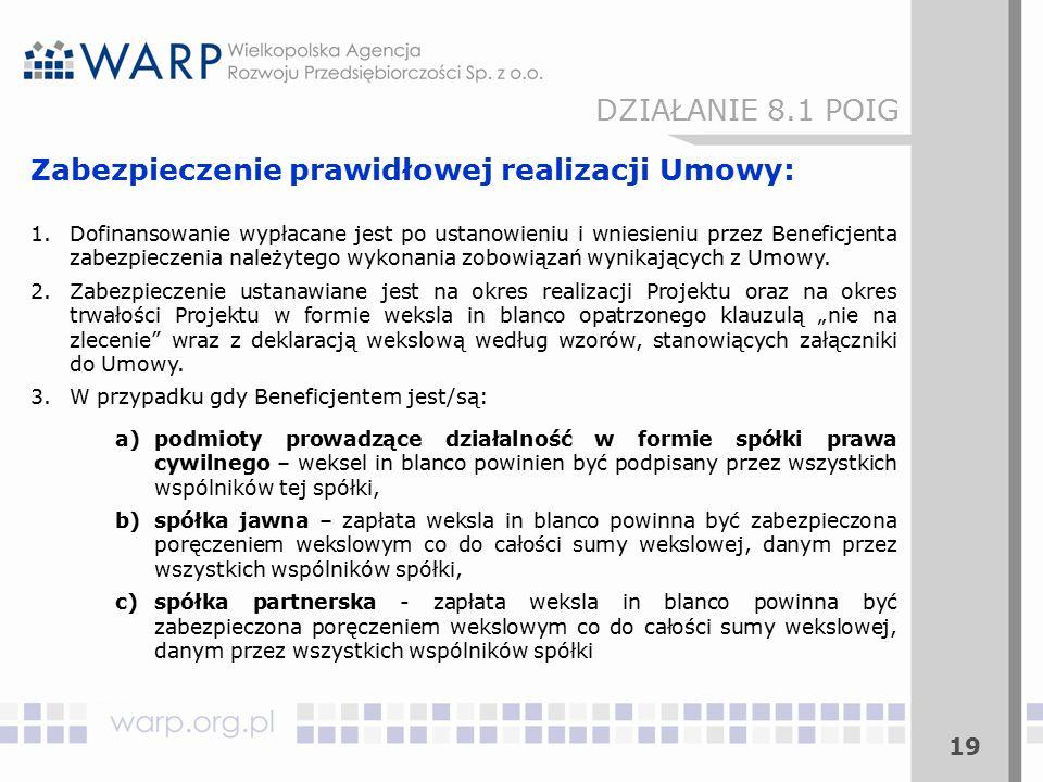 19 Zabezpieczenie prawidłowej realizacji Umowy: 1.Dofinansowanie wypłacane jest po ustanowieniu i wniesieniu przez Beneficjenta zabezpieczenia należytego wykonania zobowiązań wynikających z Umowy.
