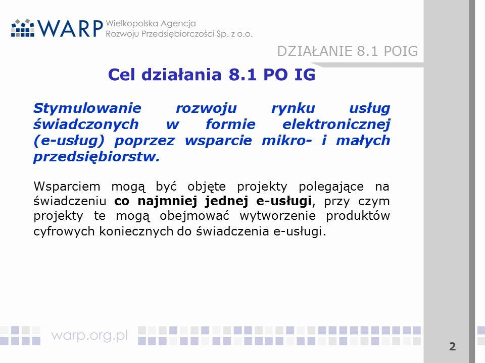 2 Cel działania 8.1 PO IG Stymulowanie rozwoju rynku usług świadczonych w formie elektronicznej (e-usług) poprzez wsparcie mikro- i małych przedsiębiorstw.