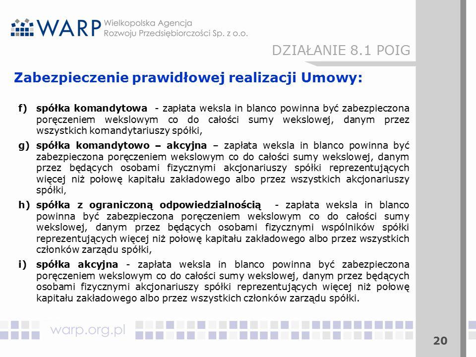 20 Zabezpieczenie prawidłowej realizacji Umowy: f)spółka komandytowa - zapłata weksla in blanco powinna być zabezpieczona poręczeniem wekslowym co do
