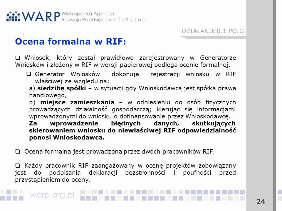 24 DZIAŁANIE 8.1 POIG Ocena formalna w RIF:  Wniosek, który został prawidłowo zarejestrowany w Generatorze Wniosków i złożony w RIF w wersji papierow
