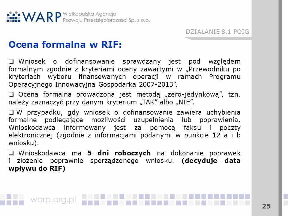 """25 DZIAŁANIE 8.1 POIG Ocena formalna w RIF:  Wniosek o dofinansowanie sprawdzany jest pod względem formalnym zgodnie z kryteriami oceny zawartymi w """"Przewodniku po kryteriach wyboru finansowanych operacji w ramach Programu Operacyjnego Innowacyjna Gospodarka 2007-2013 ."""