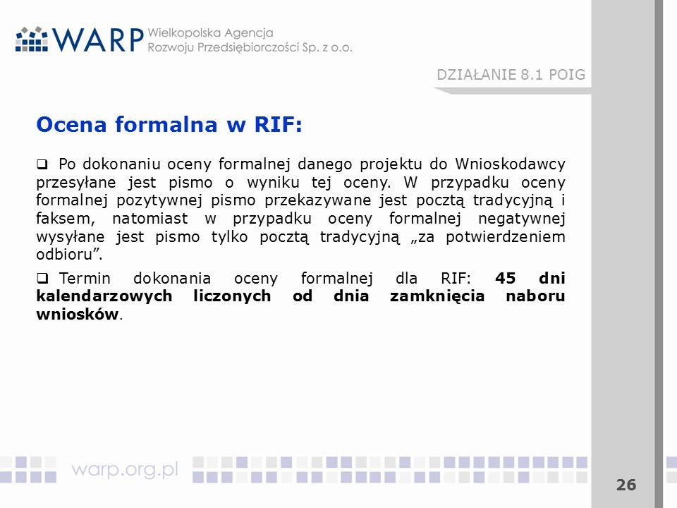 26 Ocena formalna w RIF:  Po dokonaniu oceny formalnej danego projektu do Wnioskodawcy przesyłane jest pismo o wyniku tej oceny. W przypadku oceny fo