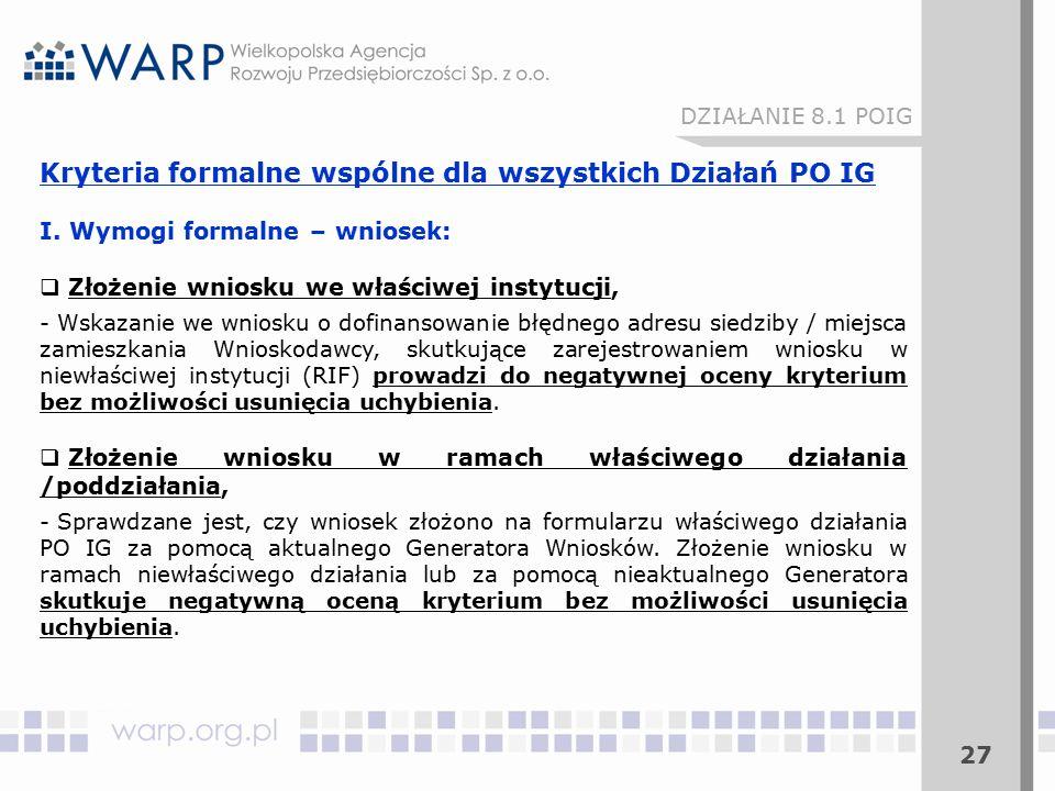 27 DZIAŁANIE 8.1 POIG Kryteria formalne wspólne dla wszystkich Działań PO IG I.