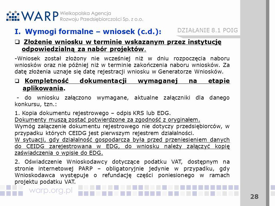 28 DZIAŁANIE 8.1 POIG I.Wymogi formalne – wniosek (c.d.):  Złożenie wniosku w terminie wskazanym przez instytucję odpowiedzialną za nabór projektów.