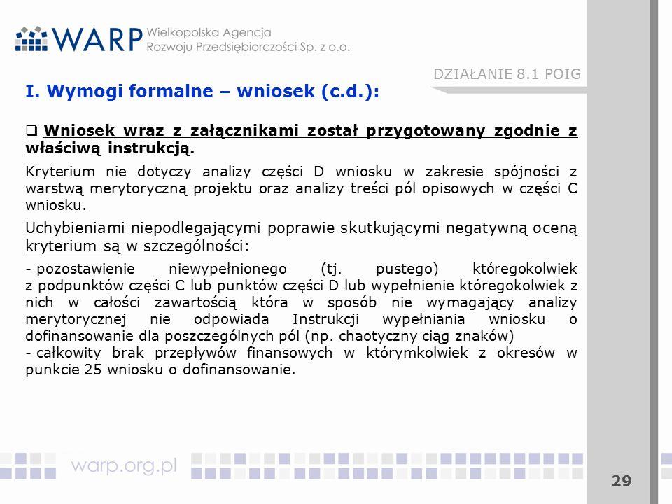 29 I. Wymogi formalne – wniosek (c.d.):  Wniosek wraz z załącznikami został przygotowany zgodnie z właściwą instrukcją. Kryterium nie dotyczy analizy