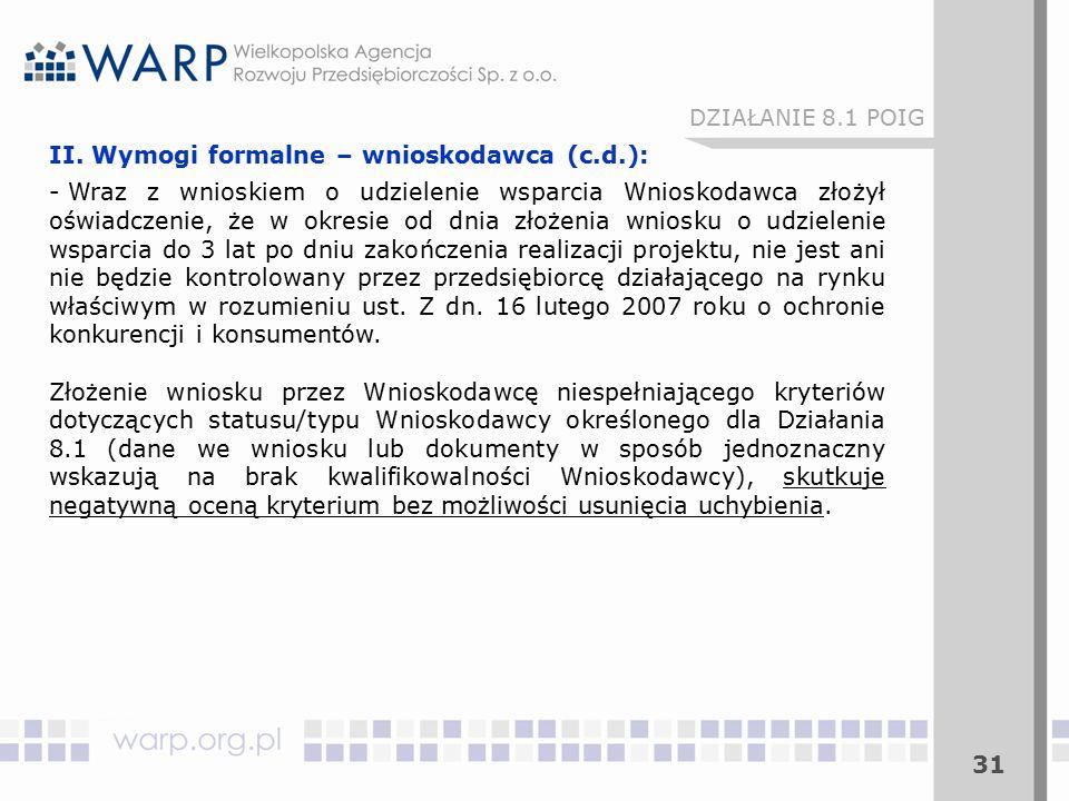 31 II. Wymogi formalne – wnioskodawca (c.d.): - Wraz z wnioskiem o udzielenie wsparcia Wnioskodawca złożył oświadczenie, że w okresie od dnia złożenia