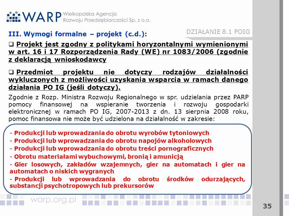 35 III. Wymogi formalne – projekt (c.d.):  Projekt jest zgodny z politykami horyzontalnymi wymienionymi w art. 16 i 17 Rozporządzenia Rady (WE) nr 10