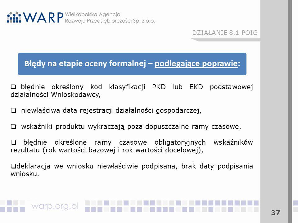 37 DZIAŁANIE 8.1 POIG  błędnie określony kod klasyfikacji PKD lub EKD podstawowej działalności Wnioskodawcy,  niewłaściwa data rejestracji działalno