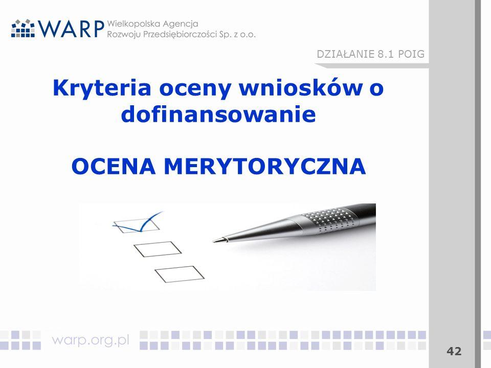 Kryteria oceny wniosków o dofinansowanie OCENA MERYTORYCZNA 42 DZIAŁANIE 8.1 POIG