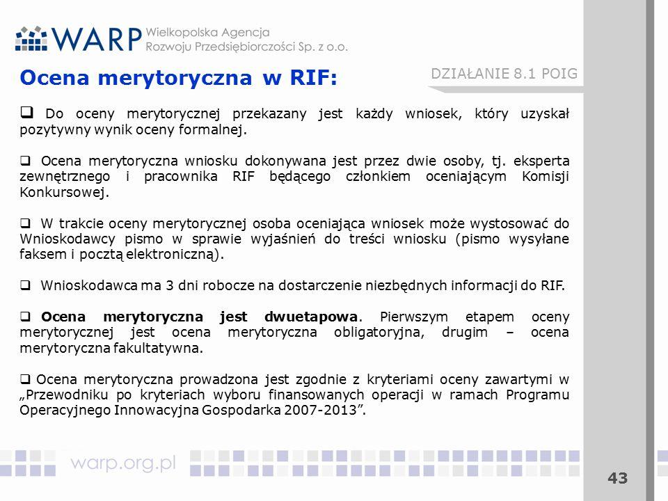 43 Ocena merytoryczna w RIF:  Do oceny merytorycznej przekazany jest każdy wniosek, który uzyskał pozytywny wynik oceny formalnej.  Ocena merytorycz