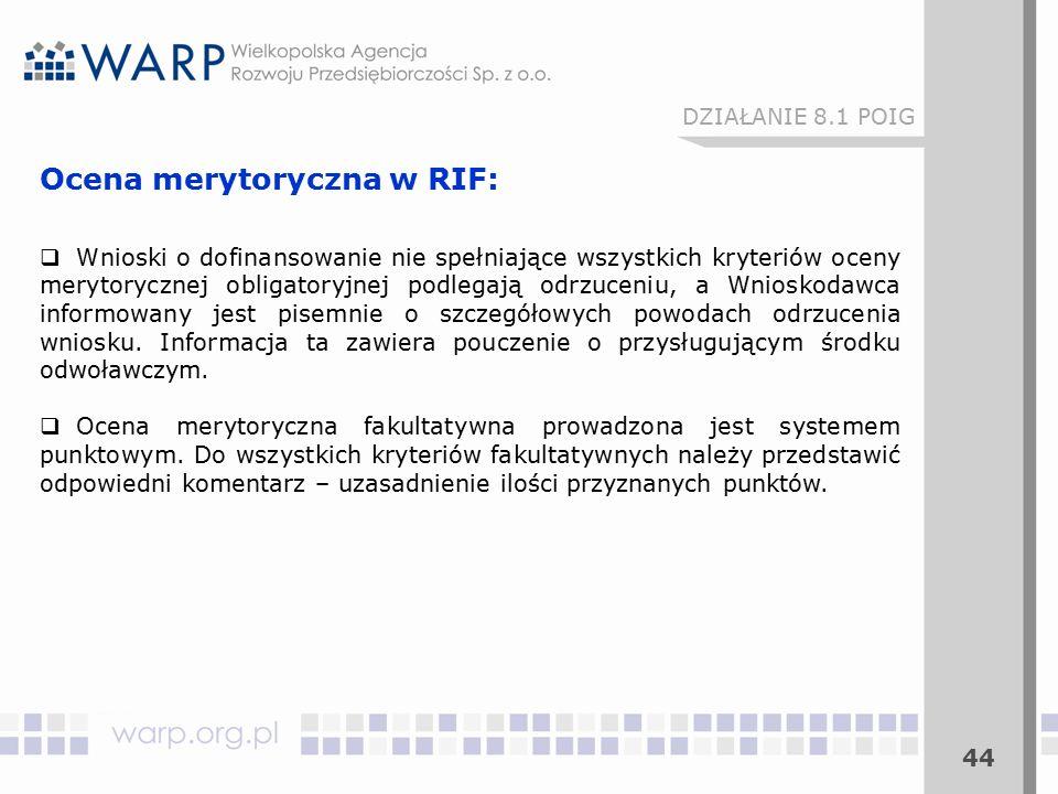 44 DZIAŁANIE 8.1 POIG Ocena merytoryczna w RIF:  Wnioski o dofinansowanie nie spełniające wszystkich kryteriów oceny merytorycznej obligatoryjnej pod