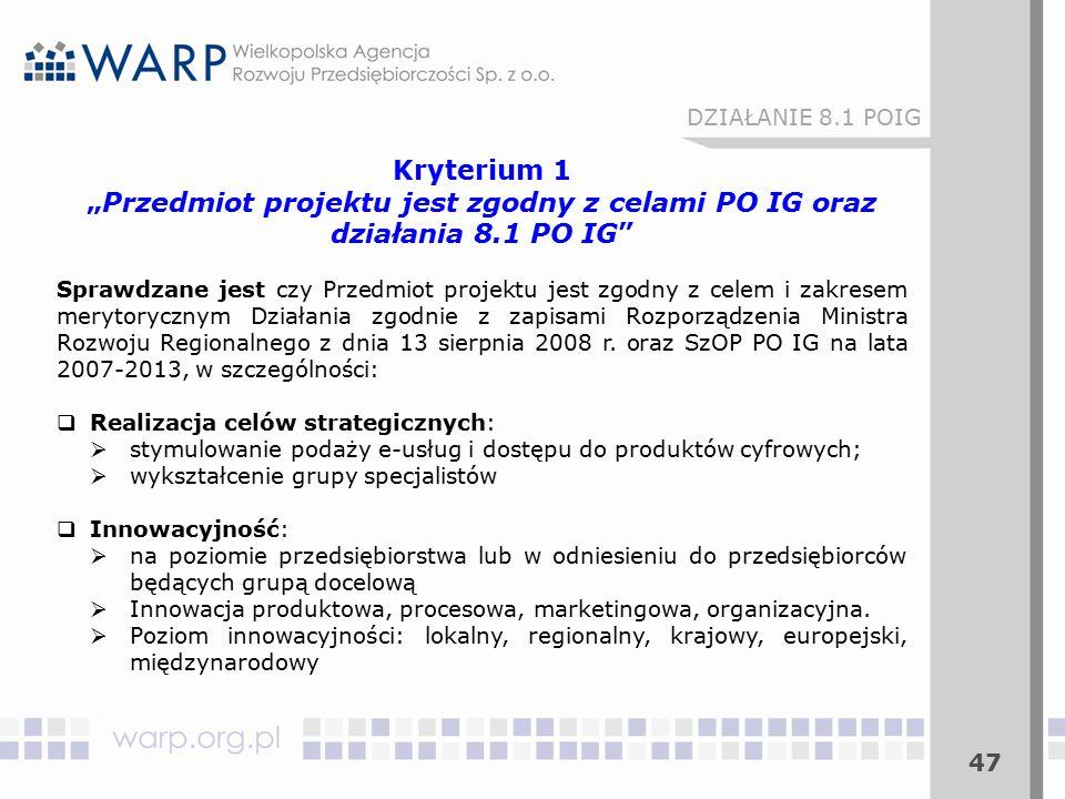 """47 DZIAŁANIE 8.1 POIG Kryterium 1 """"Przedmiot projektu jest zgodny z celami PO IG oraz działania 8.1 PO IG"""" Sprawdzane jest czy Przedmiot projektu jest"""