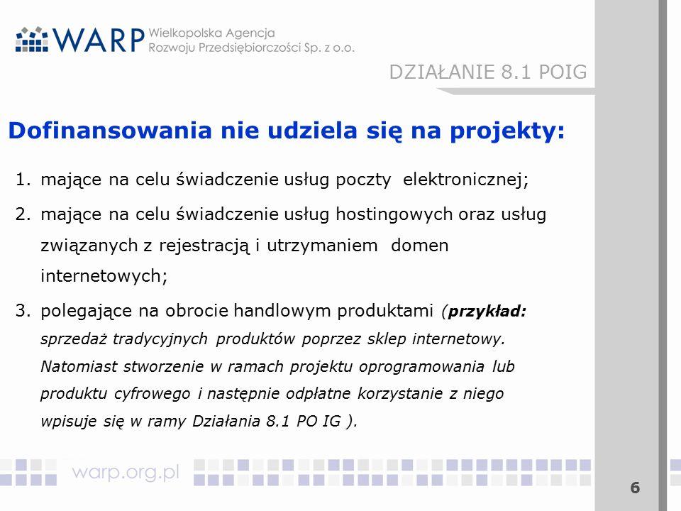 Dofinansowania nie udziela się na projekty: 1.mające na celu świadczenie usług poczty elektronicznej; 2.mające na celu świadczenie usług hostingowych
