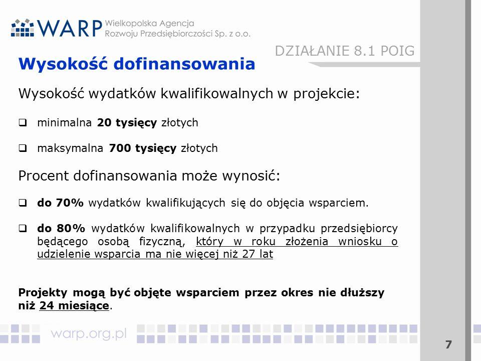 7 Wysokość dofinansowania Wysokość wydatków kwalifikowalnych w projekcie:  minimalna 20 tysięcy złotych  maksymalna 700 tysięcy złotych Procent dofi