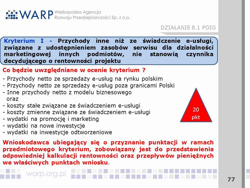 77 Co będzie uwzględniane w ocenie kryterium ? - Przychody netto ze sprzedaży e-usług na rynku polskim - Przychody netto ze sprzedaży e-usług poza gra