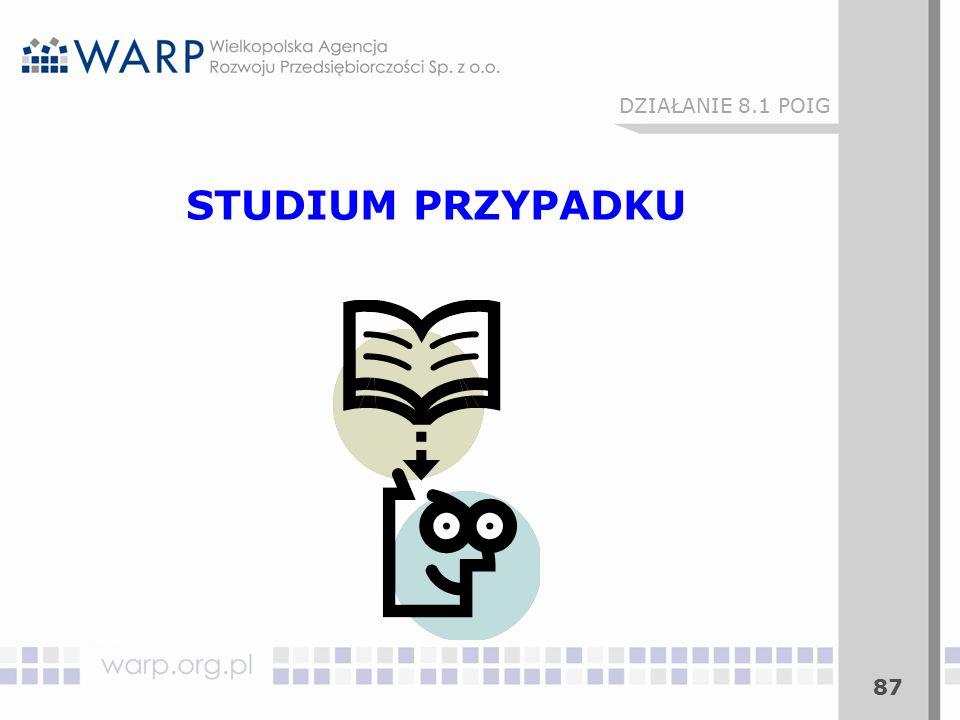 87 STUDIUM PRZYPADKU DZIAŁANIE 8.1 POIG