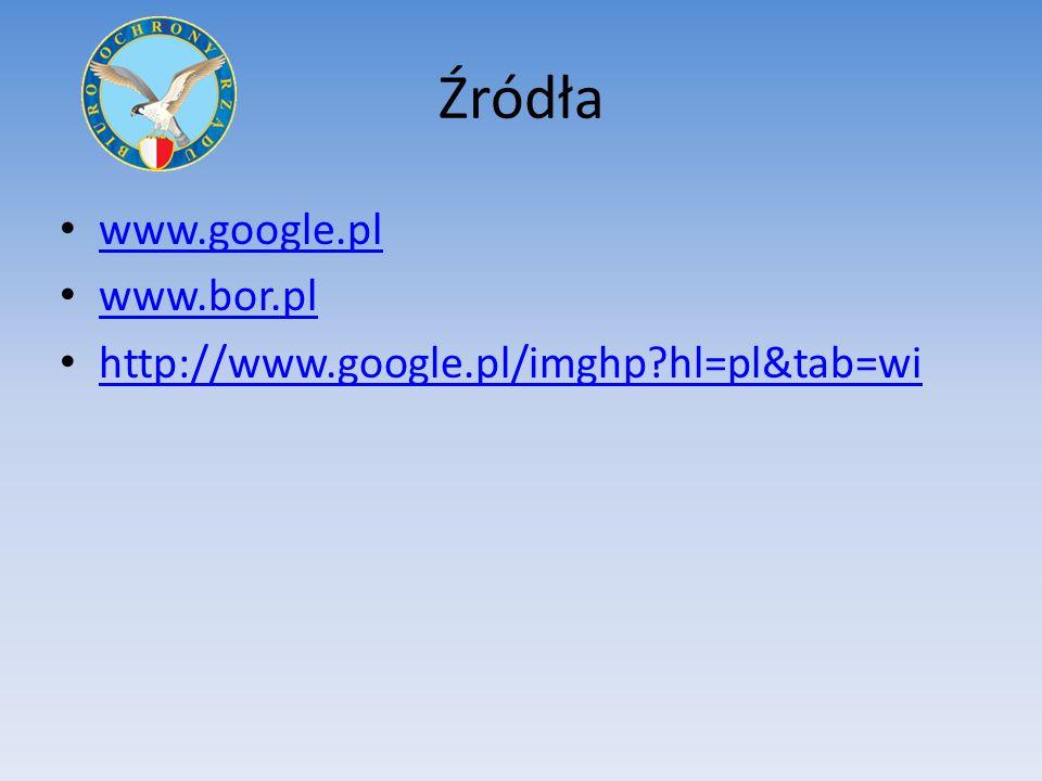 Źródła www.google.pl www.bor.pl http://www.google.pl/imghp hl=pl&tab=wi