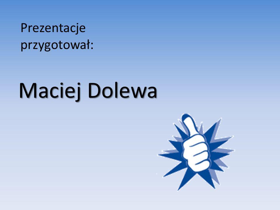 Prezentacje przygotował: Maciej Dolewa