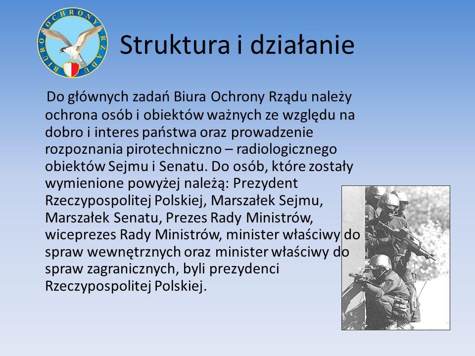 Struktura i działanie Do głównych zadań Biura Ochrony Rządu należy ochrona osób i obiektów ważnych ze względu na dobro i interes państwa oraz prowadzenie rozpoznania pirotechniczno – radiologicznego obiektów Sejmu i Senatu.