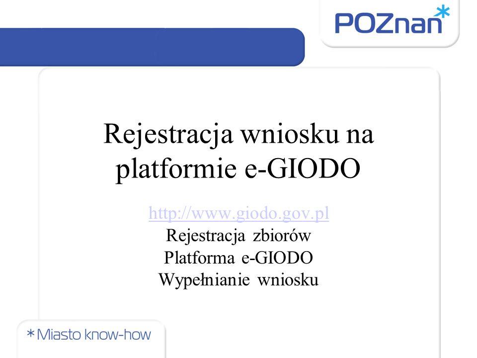 Rejestracja wniosku na platformie e-GIODO http://www.giodo.gov.pl Rejestracja zbiorów Platforma e-GIODO Wypełnianie wniosku