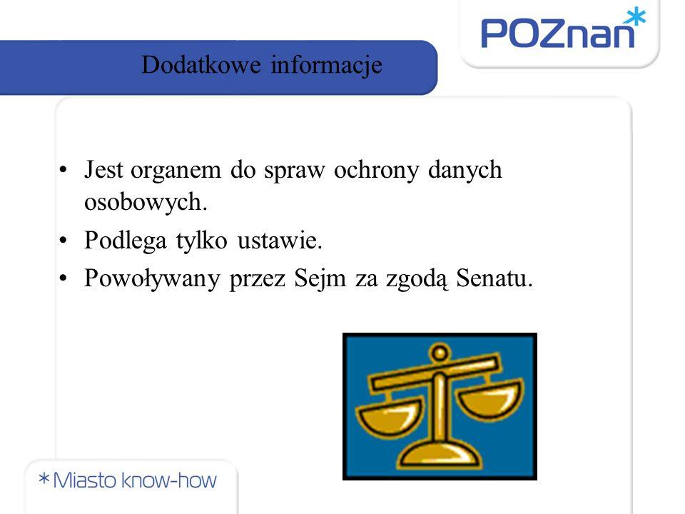 Dodatkowe informacje Jest organem do spraw ochrony danych osobowych.