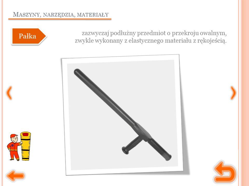 M ASZYNY, NARZĘDZIA, MATERIAŁY zazwyczaj podłużny przedmiot o przekroju owalnym, zwykle wykonany z elastycznego materiału z rękojeścią.