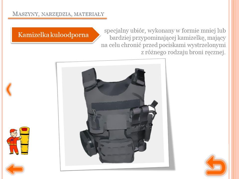 M ASZYNY, NARZĘDZIA, MATERIAŁY specjalny ubiór, wykonany w formie mniej lub bardziej przypominającej kamizelkę, mający na celu chronić przed pociskami wystrzelonymi z różnego rodzaju broni ręcznej.