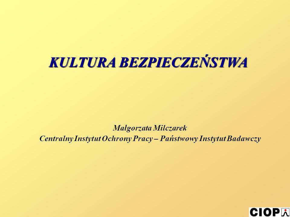 Małgorzata Milczarek Centralny Instytut Ochrony Pracy – Państwowy Instytut Badawczy KULTURA BEZPIECZEŃSTWA