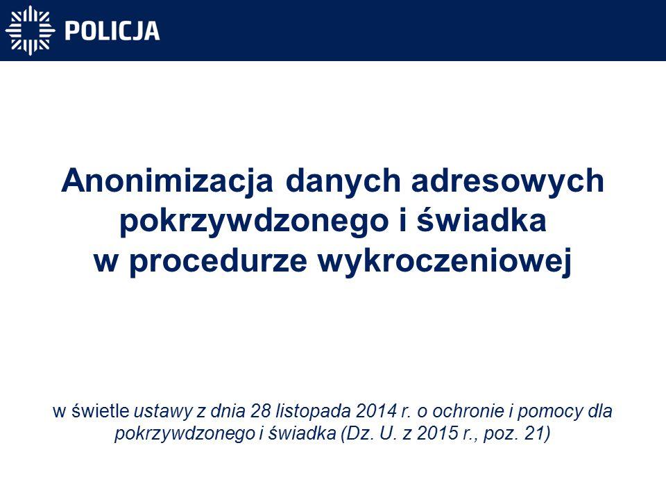 Anonimizacja danych adresowych pokrzywdzonego i świadka w procedurze wykroczeniowej w świetle ustawy z dnia 28 listopada 2014 r.