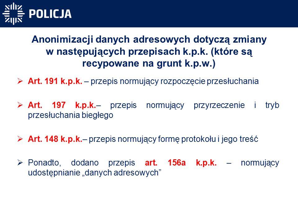 Anonimizacji danych adresowych dotyczą zmiany w następujących przepisach k.p.k.