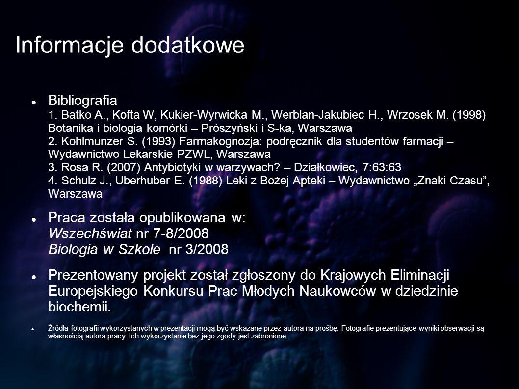 Informacje dodatkowe Bibliografia 1. Batko A., Kofta W, Kukier-Wyrwicka M., Werblan-Jakubiec H., Wrzosek M. (1998) Botanika i biologia komórki – Prósz