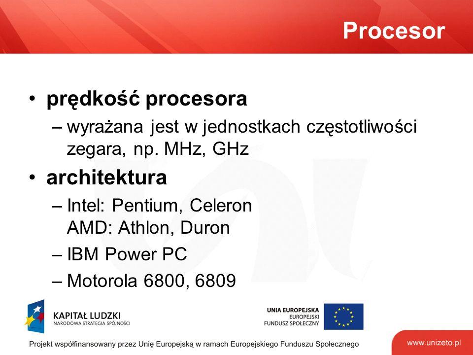 Procesor prędkość procesora –wyrażana jest w jednostkach częstotliwości zegara, np.