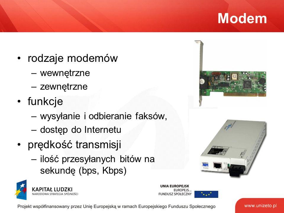 Modem rodzaje modemów –wewnętrzne –zewnętrzne funkcje –wysyłanie i odbieranie faksów, –dostęp do Internetu prędkość transmisji –ilość przesyłanych bitów na sekundę (bps, Kbps)