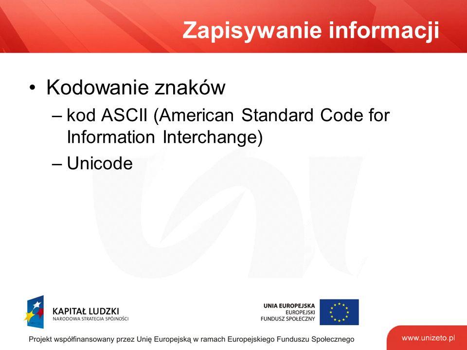 Zapisywanie informacji Kodowanie znaków –kod ASCII (American Standard Code for Information Interchange) –Unicode