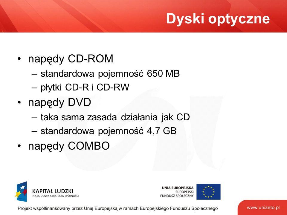 Dyski optyczne napędy CD-ROM –standardowa pojemność 650 MB –płytki CD-R i CD-RW napędy DVD –taka sama zasada działania jak CD –standardowa pojemność 4,7 GB napędy COMBO