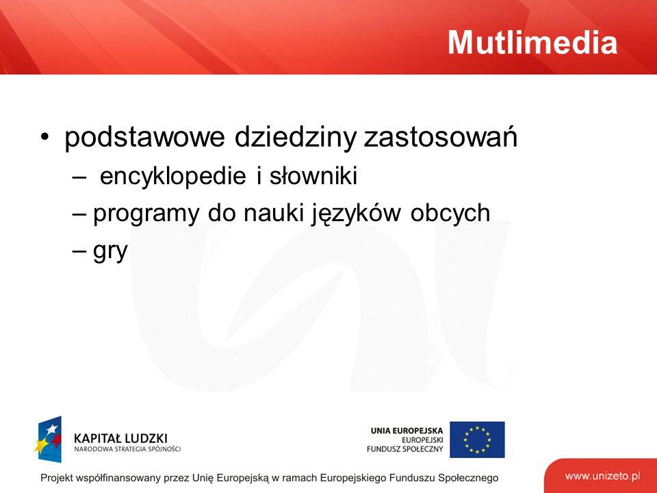 Mutlimedia podstawowe dziedziny zastosowań – encyklopedie i słowniki –programy do nauki języków obcych –gry